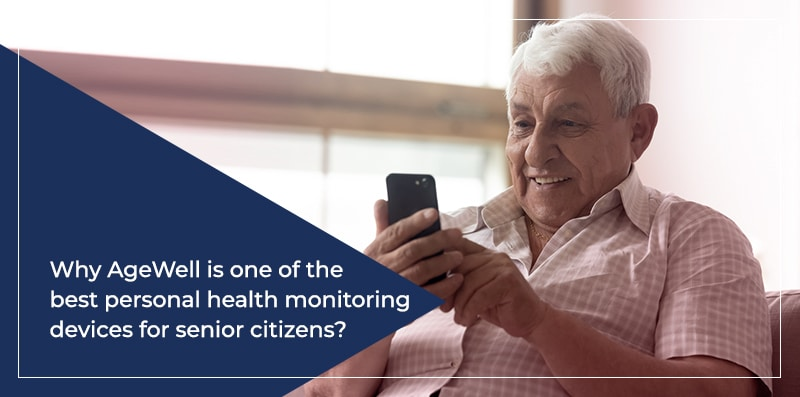 Why AgeWell is one of the Best Personal Health Monitoring Devices for Senior Citizens?