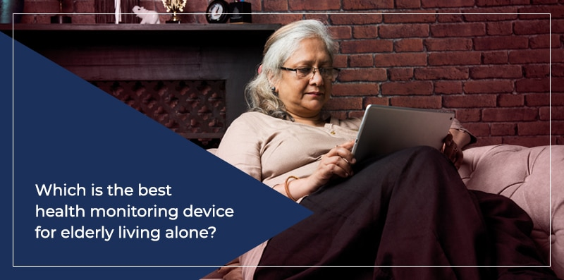 Which is the best health monitoring device for the elderly living alone?