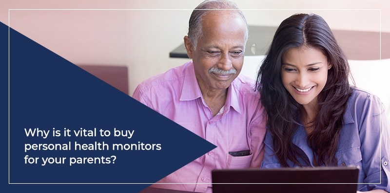 Why is it vital to buy personal health monitors for your parents?
